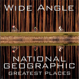 WIDE ANGLE National Geographic Greatest Places 2005