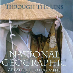 Through the Lens National Geographic Greatest Photographs