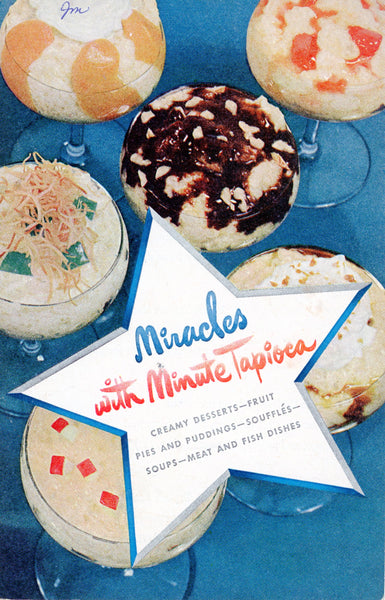 MIRACLES WITH MINUTE TAPIOCA Vintage Recipe Book Compiled by Frances Barton Published by General Foods Corporation Circa 1948