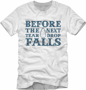 "T-Shirt - ""Before The Next Teardrop Falls"""