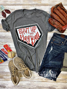 Shut Up and Play Ball Tee