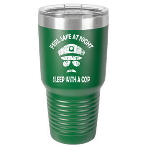 Feel Safe At Night - Sleep With A Cop - Police Tumbler