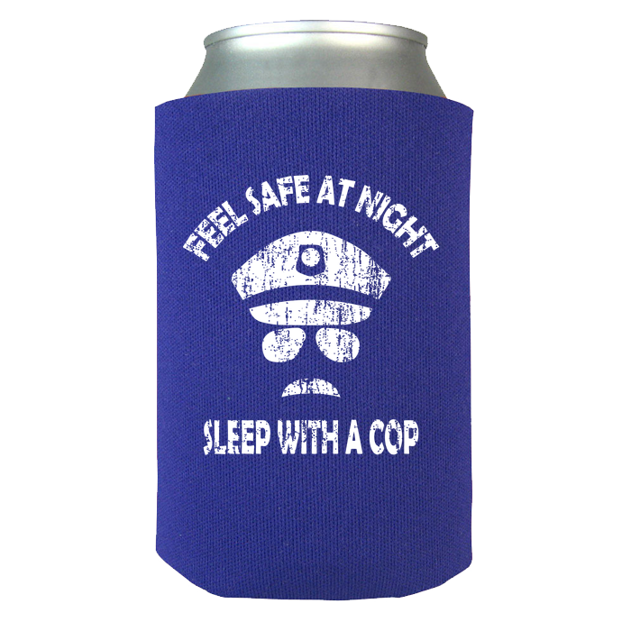 Feel Safe At Night - Sleep With A Cop - Police Koozie