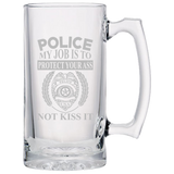Police - My Job Is To Protect Your Ass - Not Kiss It - Police Beer Mug