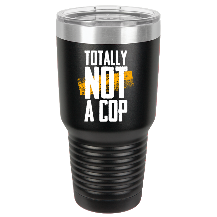 Totally Not A Cop - Police Tumbler