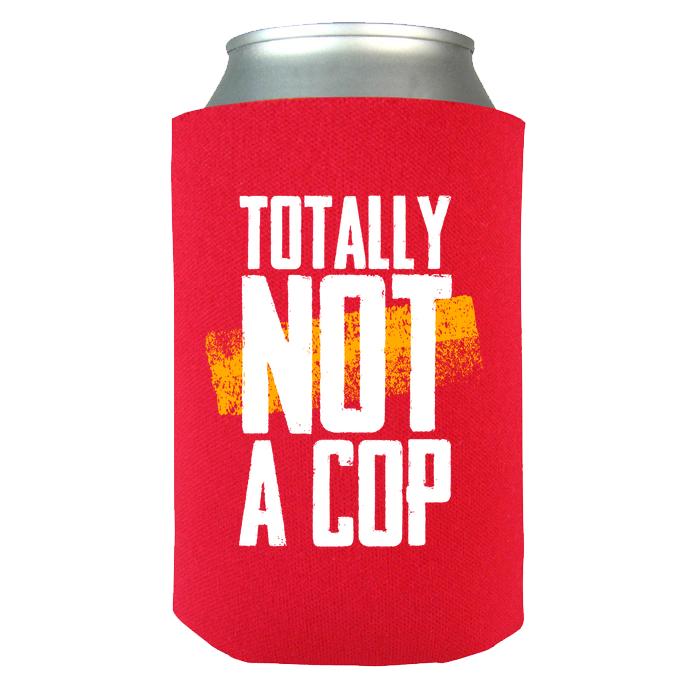 Totally Not A Cop - Police Koozie