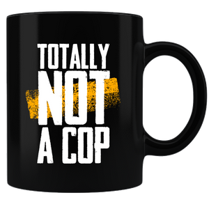 Totally Not A Cop - Police Coffee Mug - Black