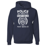 Police - My Job Is To Protect Your Ass - Not Kiss It - Police Hoodie