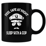 Feel Safe At Night - Sleep With A Cop - Police Coffee Mug - Black