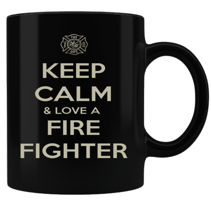 Keep Calm And Love A Firefighter - Firefighter Coffee Mug - Black