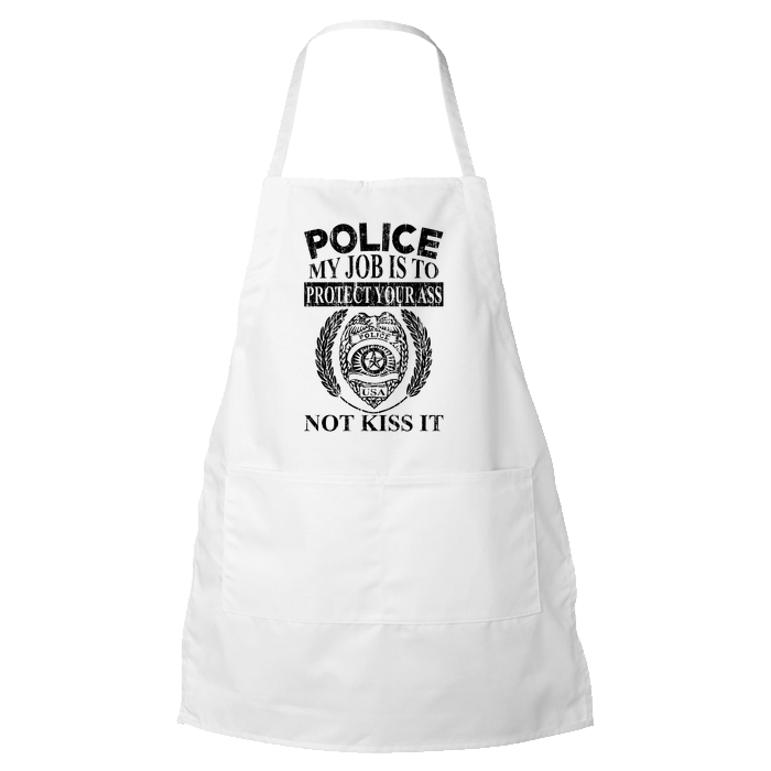 Police - My Job Is To Protect Your Ass - Not Kiss It - Police Apron