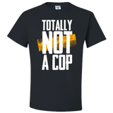 Totally Not A Cop - Police T-Shirt