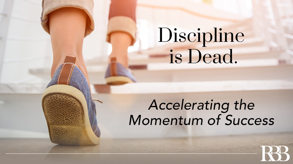 Discipline Is Dead: Accelerating the Momentum of Success