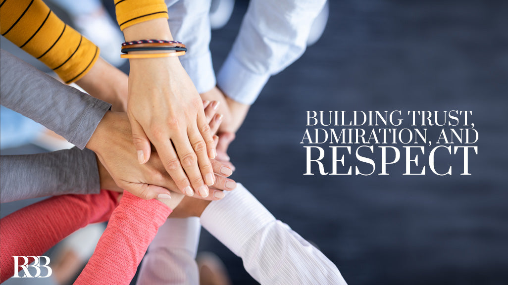 Building Trust, Admiration, and Respect