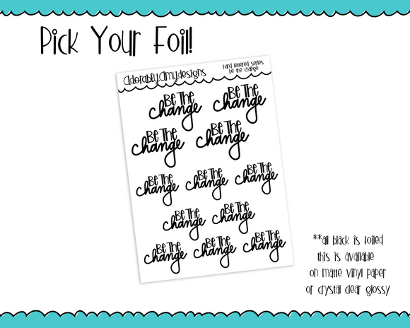 Foiled Hand Lettered Be the Change Positive Motivational Planner Stickers for Erin Condren, Happy Planner, or Any Size Planners - Adorably Amy Designs