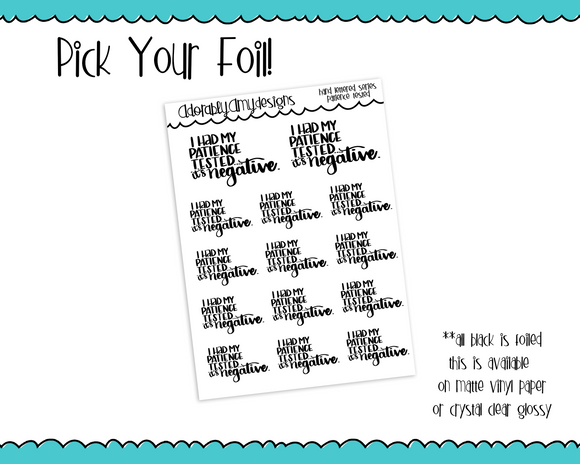 Foiled Hand Lettered Patience is Negative Snarky Planner Stickers for any Planner or Insert - Adorably Amy Designs