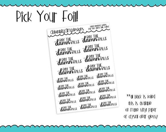 Foiled Hand Lettered Pay the Damn Bills Typography Planner Stickers for Erin Condren, Plum Planner, Inkwell Press, or Any Size Planners - Adorably Amy Designs