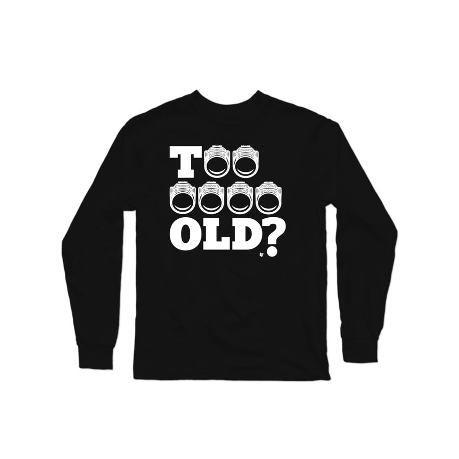 Too Old? Longsleeve Shirt | Longsleeve Shirt | Bleacher Report Shop