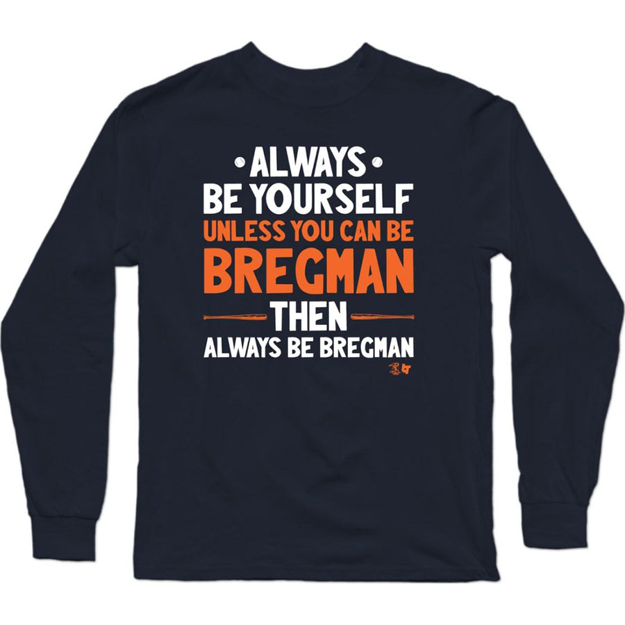 Always Be Alex Bregman Long Sleeve T-Shirt