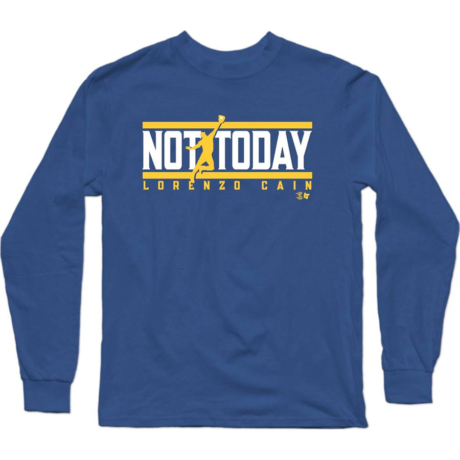Lorrenzo Cain Not Today Long Sleeve T-Shirt
