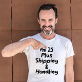 i'm 25 plus shipping t-shirt