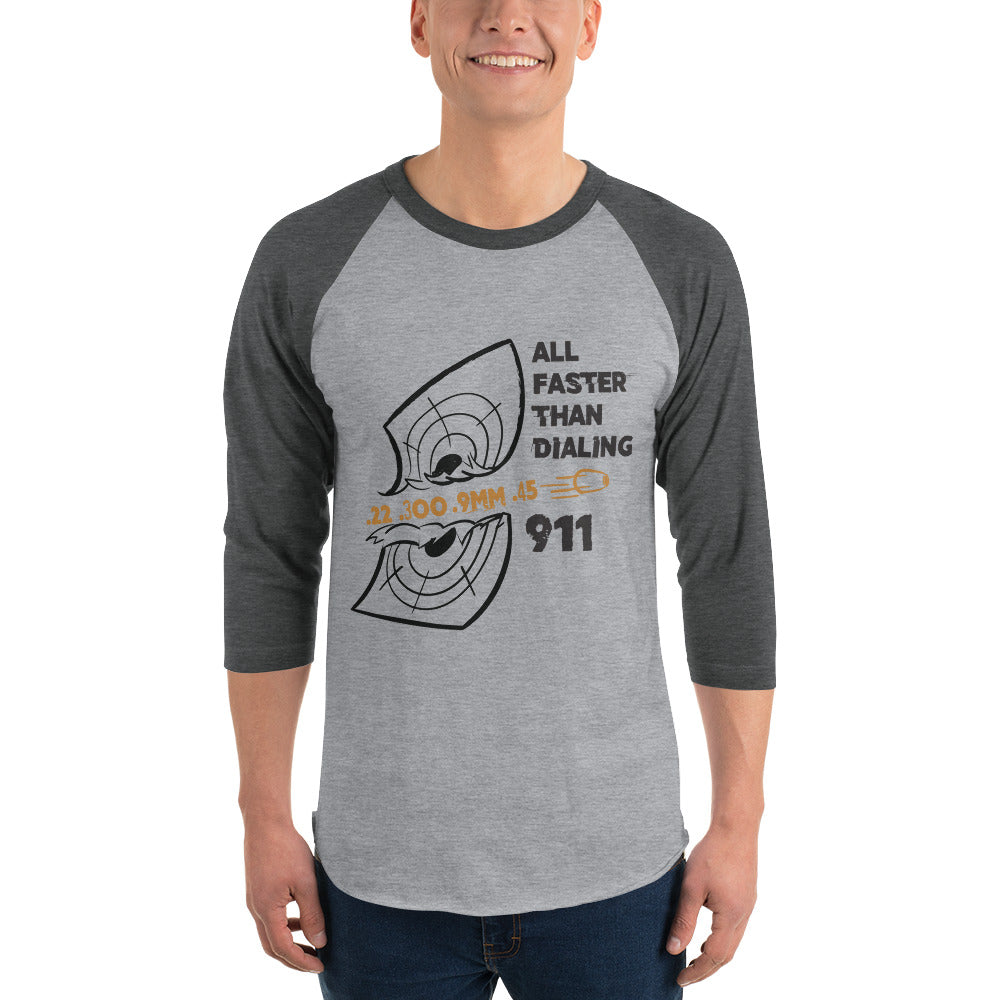All Faster Than Dialing 911 3/4 sleeve raglan shirt - Made In The USA