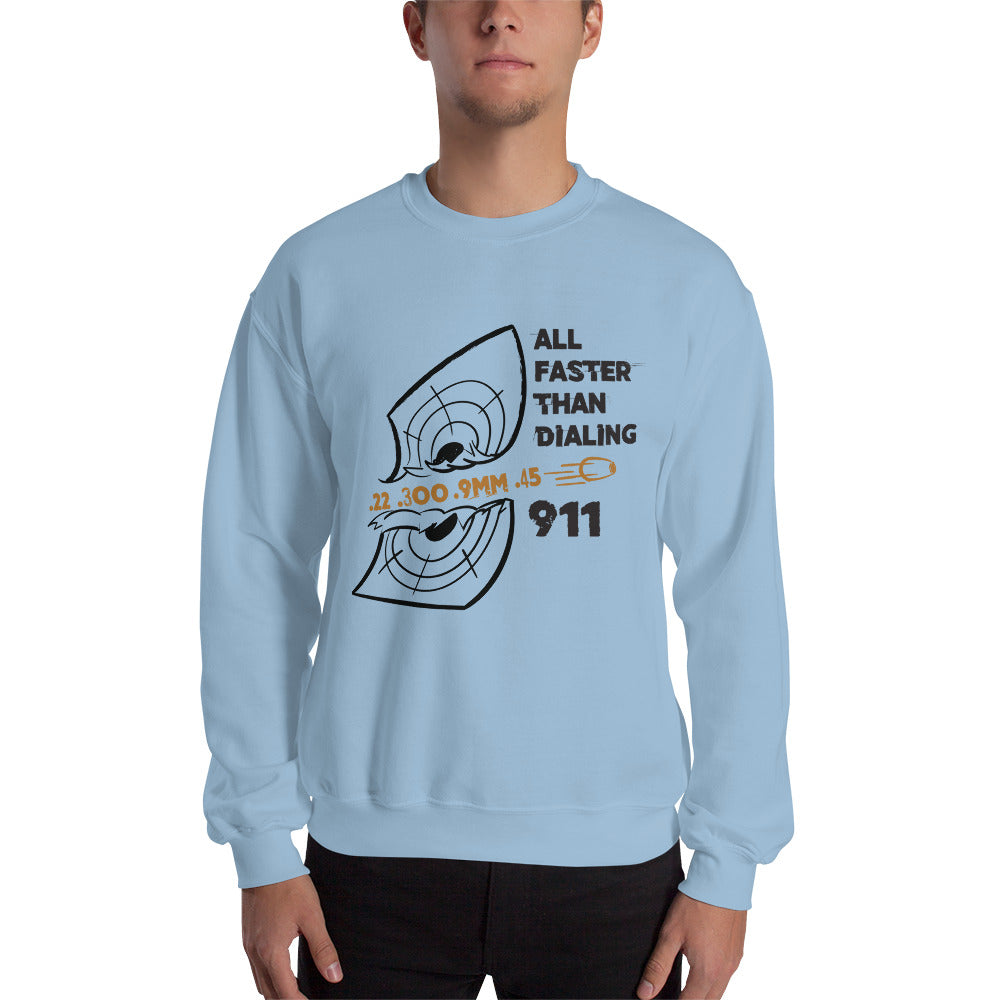 All Faster Than Dialing 911 Sweatshirt - Made In The USA