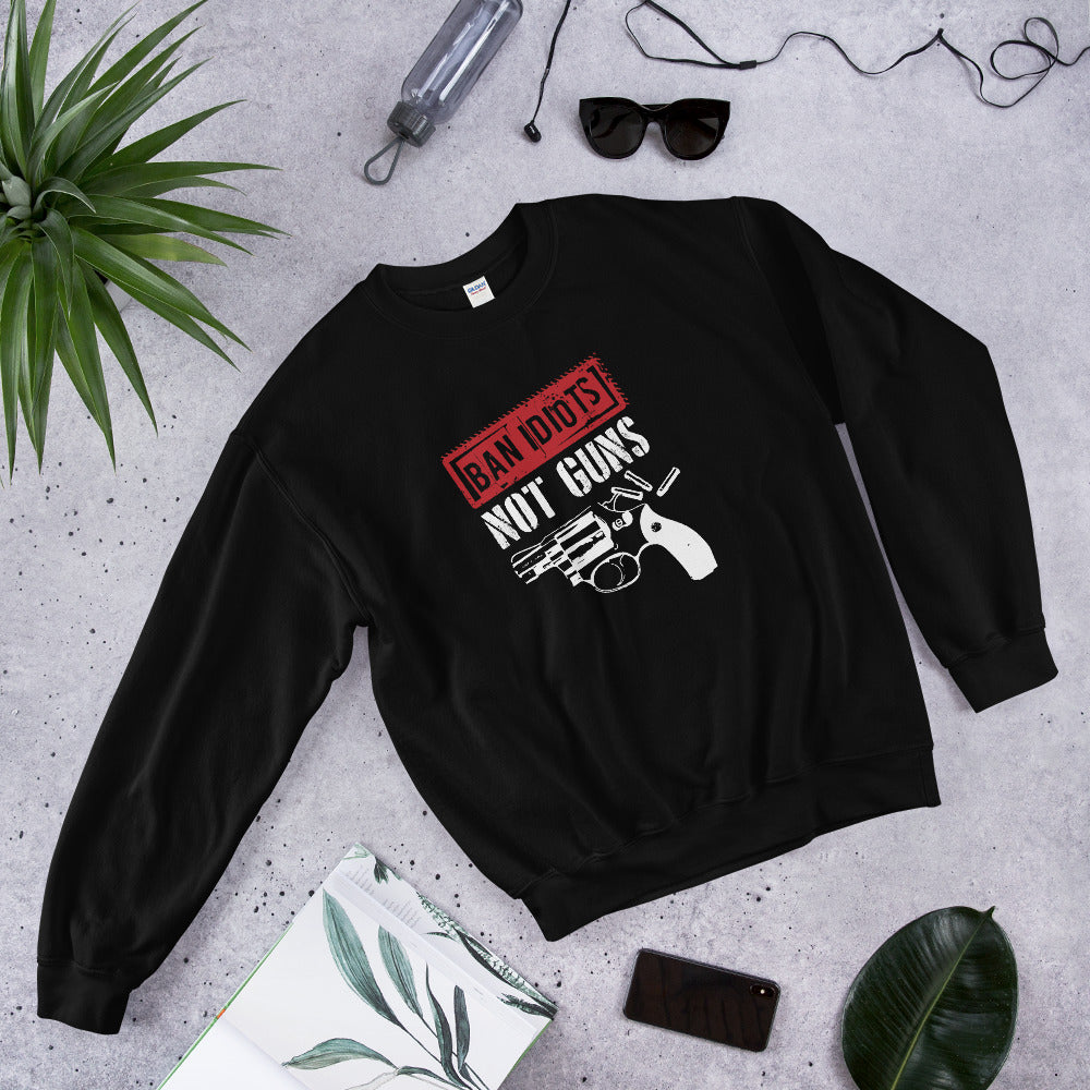 Ban Idiots Not Guns Sweatshirt - Made In The USA