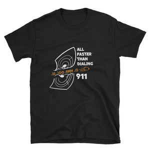 All Faster Than Dialing 911 Short-Sleeve Unisex T-Shirt - Made In The USA