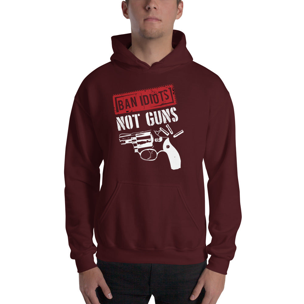 Ban Idiots Not Guns Hooded Sweatshirt - Made In The USA