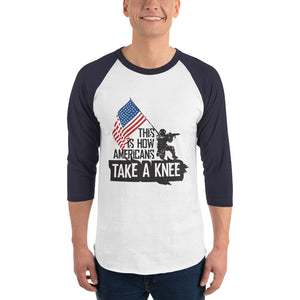 This Is How Americans Take A Knee 3/4 sleeve raglan shirt - Made In The USA