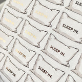 Sleep In Pillows - Foiled