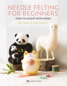 Needle Felting for Beginners by Roz Dace and Judy Balchin