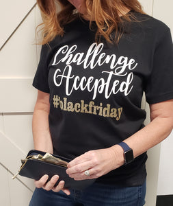 Challenge Accepted - Black Friday Tee