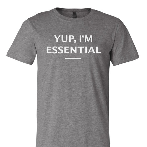 Yup, I'm essential Tee