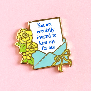 Invitation To Kiss My Fat Ass Pin
