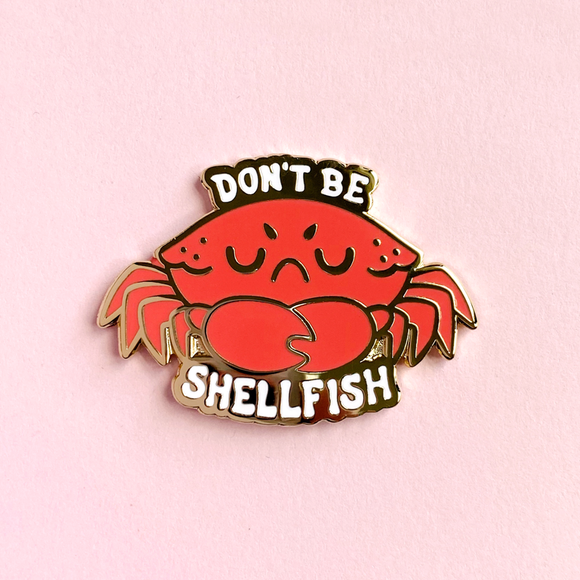Don't Be Shellfish Pin