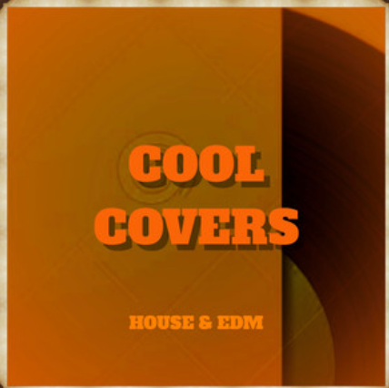 Cool Covers (House & EDM)