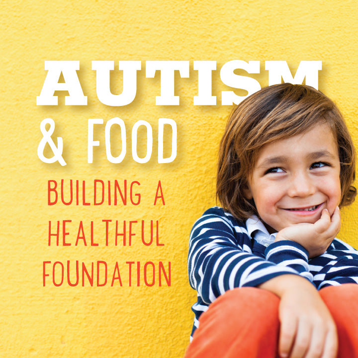 Autism & Food: Building a Healthful Foundation
