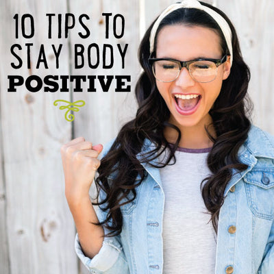 10 Tips to Stay Body Positive