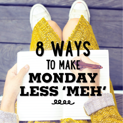 8 Ways to Make Monday Less 'Meh'