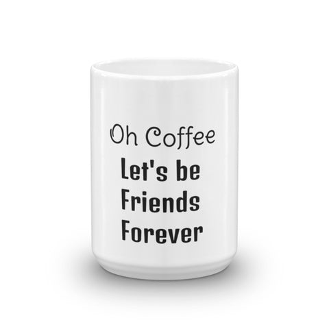 Oh Coffee, Let's be Friends Forever Coffee Mug