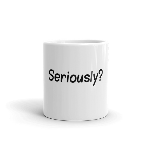 Image of Seriously? Coffee Mug