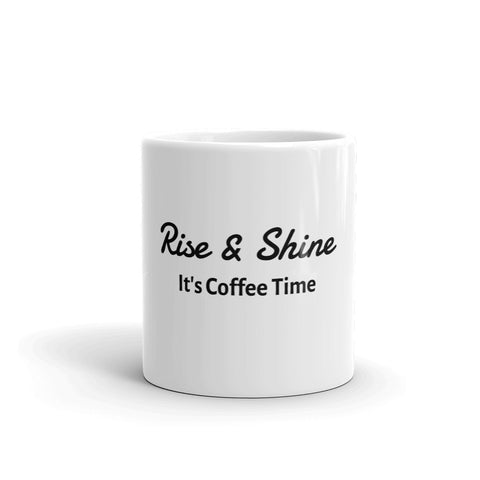 Rise and Shine It's Coffee Time Coffee Mug