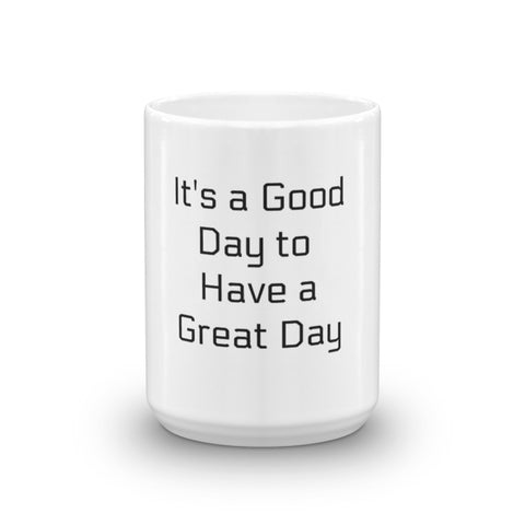 It's a Good Day to Have a Great Day Coffee Mug