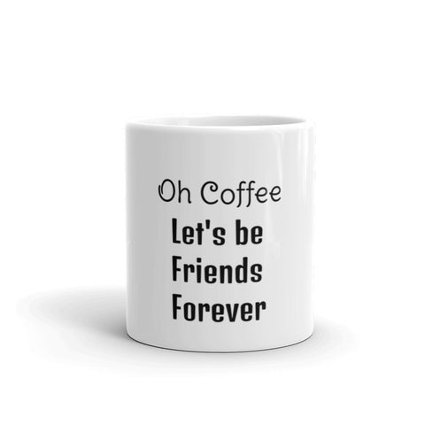 Image of Oh Coffee, Let's be Friends Forever Coffee Mug