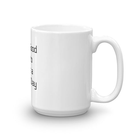 Image of It's a Good Day to Have a Great Day Coffee Mug