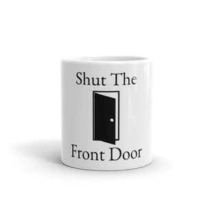 Shut The Front Door Coffee Mug, Ceramic