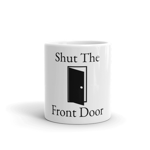 Image of Shut The Front Door Coffee Mug, Ceramic