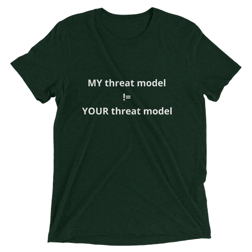 MY threat model != YOUR threat model